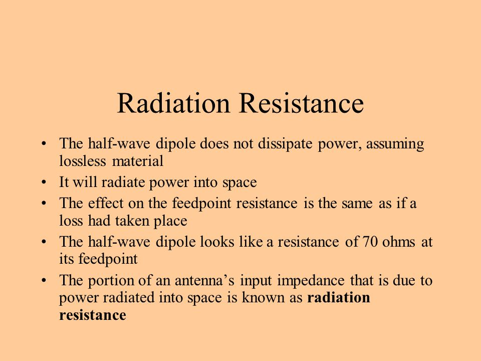 Radiation Resistance The half-wave dipole does not dissipate power, assuming lossless material. It will radiate power into space.