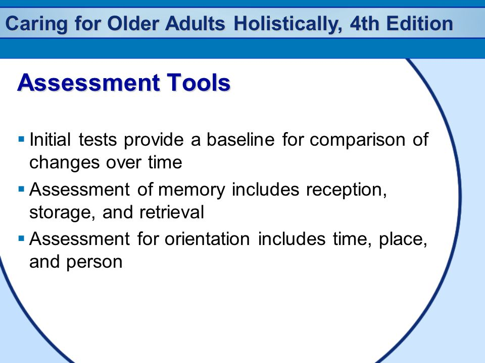 Assessment Tools Initial tests provide a baseline for comparison of changes over time.