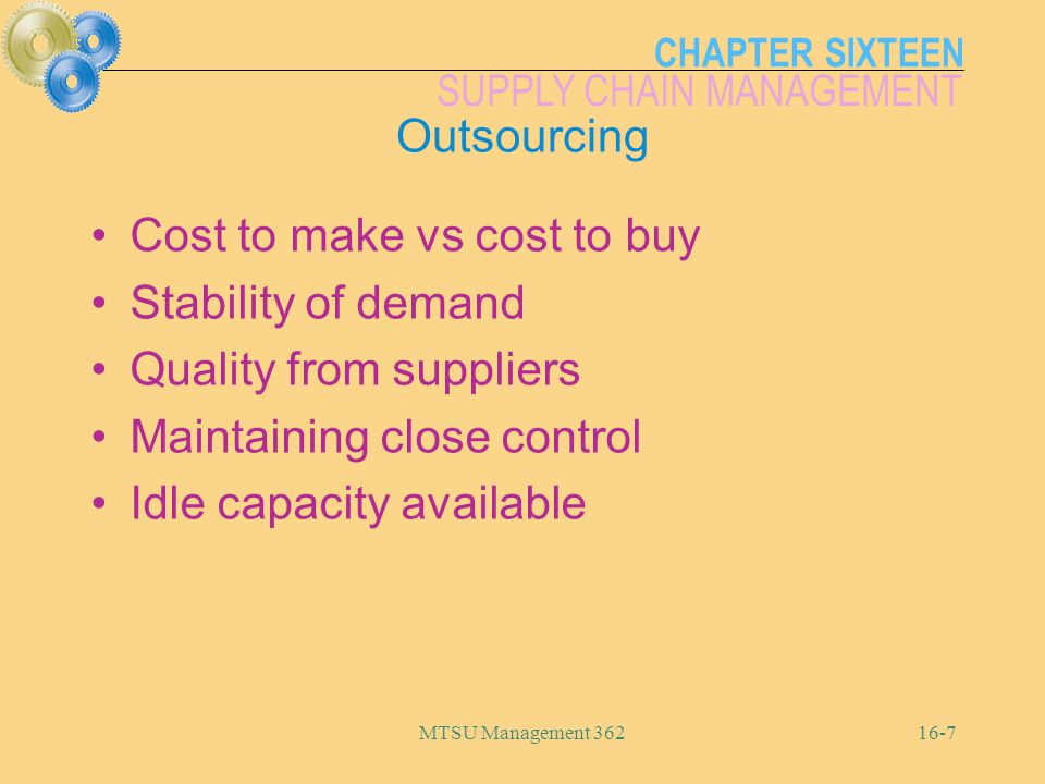 Cost to make vs cost to buy Stability of demand Quality from suppliers