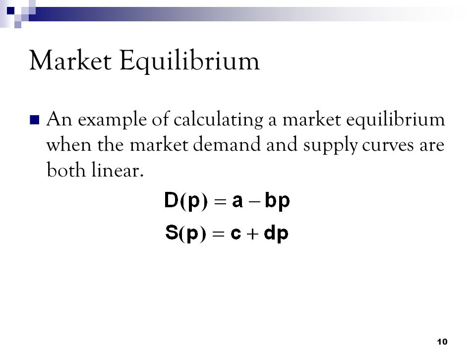 Market Equilibrium An example of calculating a market equilibrium when the market demand and supply curves are both linear.
