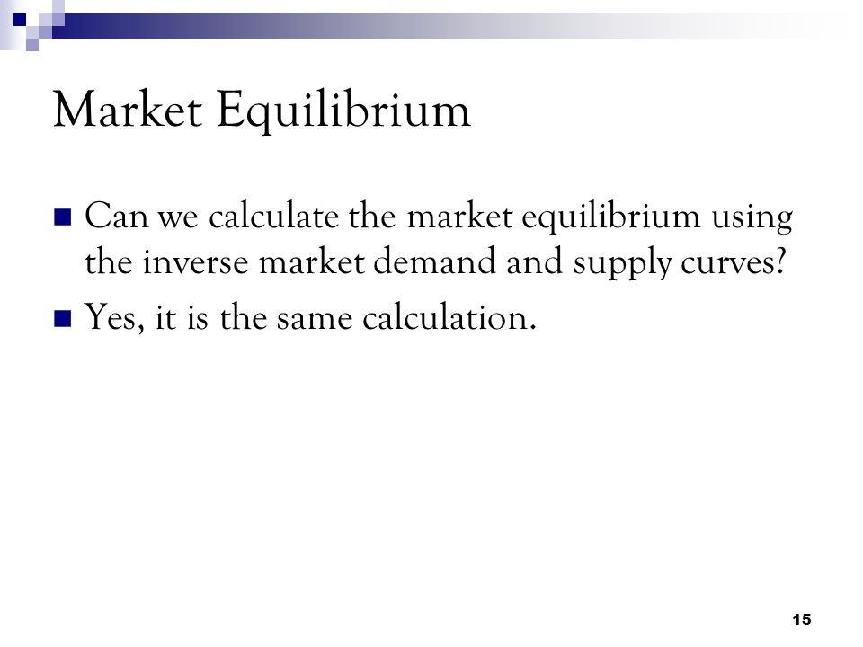 Market Equilibrium Can we calculate the market equilibrium using the inverse market demand and supply curves