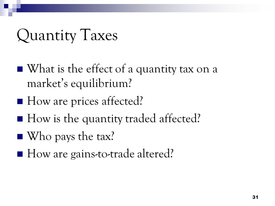 Quantity Taxes What is the effect of a quantity tax on a market's equilibrium How are prices affected