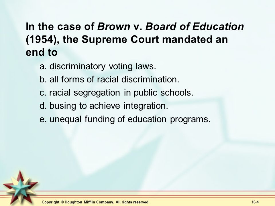 In the case of Brown v. Board of Education (1954), the Supreme Court mandated an end to
