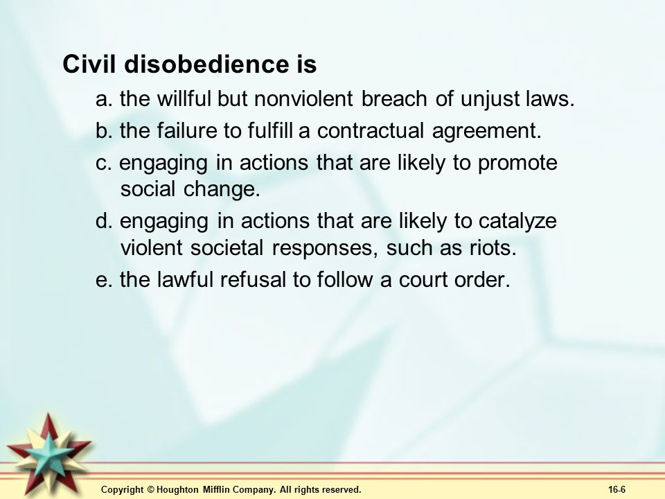 Civil disobedience is a. the willful but nonviolent breach of unjust laws. b. the failure to fulfill a contractual agreement.