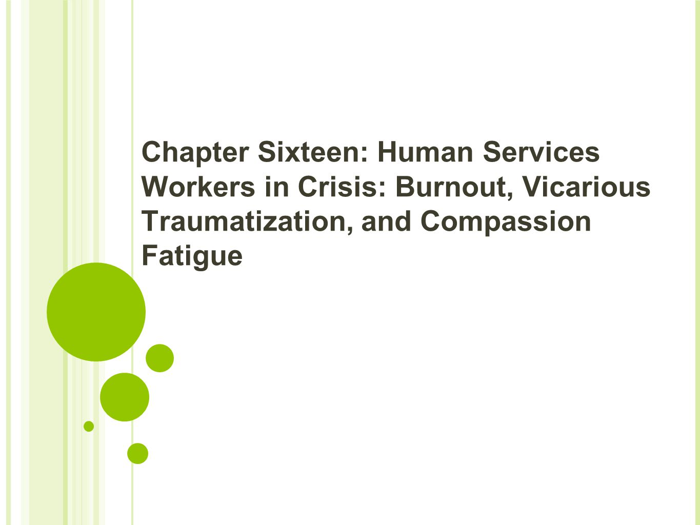 Chapter Sixteen: Human Services Workers in Crisis: Burnout, Vicarious Traumatization, and Compassion Fatigue