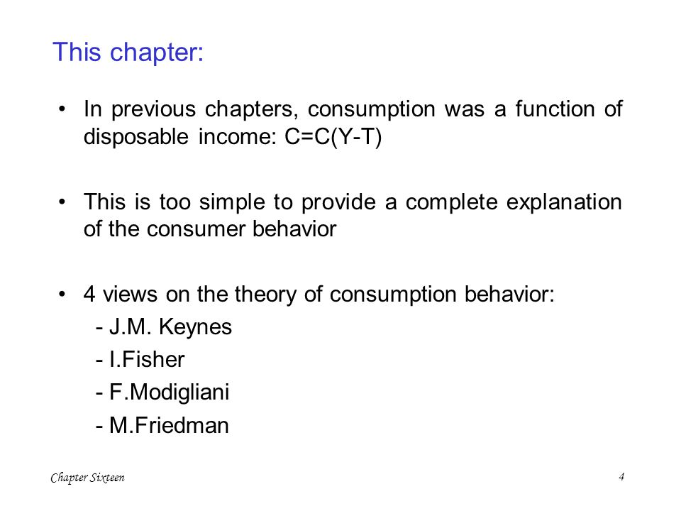 This chapter: In previous chapters, consumption was a function of disposable income: C=C(Y-T)