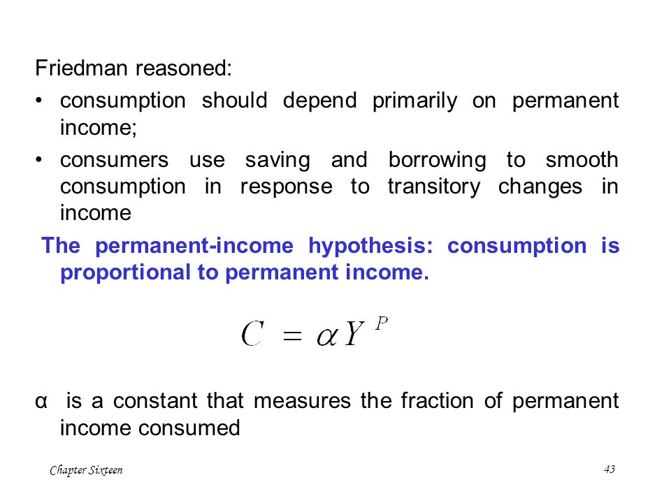 Friedman reasoned: consumption should depend primarily on permanent income;