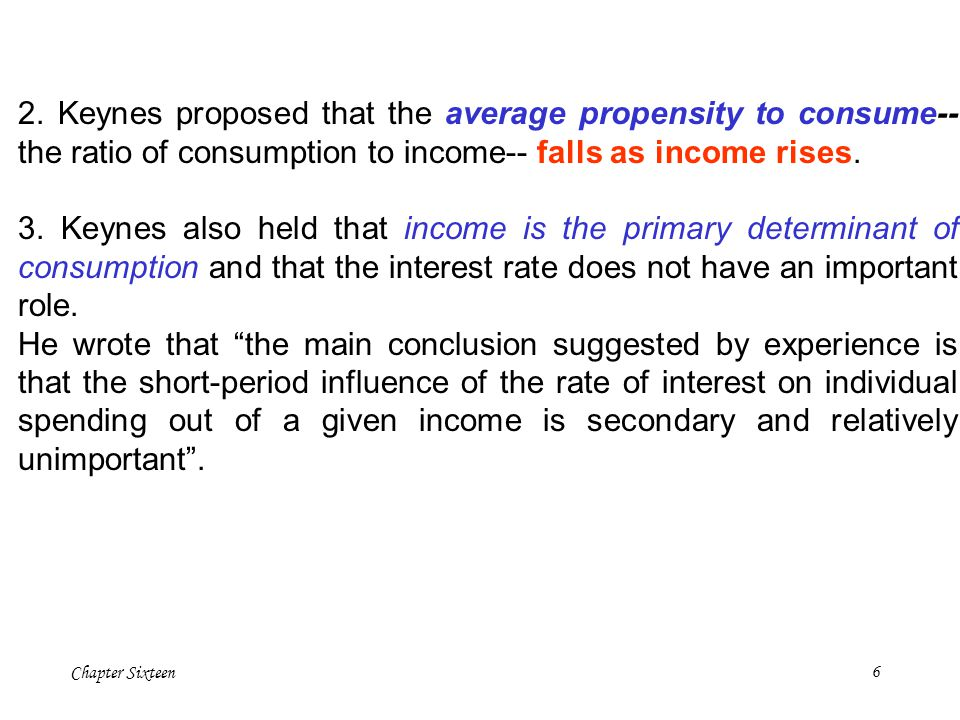 2. Keynes proposed that the average propensity to consume-- the ratio of consumption to income-- falls as income rises.