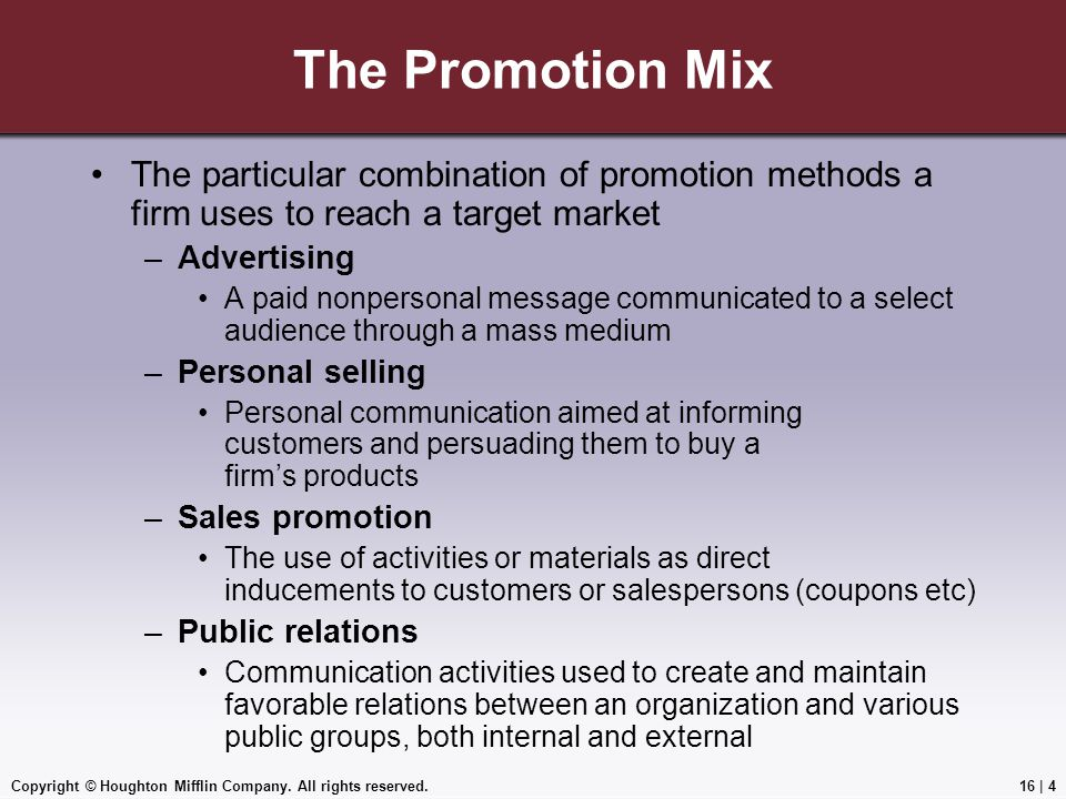 The Promotion Mix The particular combination of promotion methods a firm uses to reach a target market.
