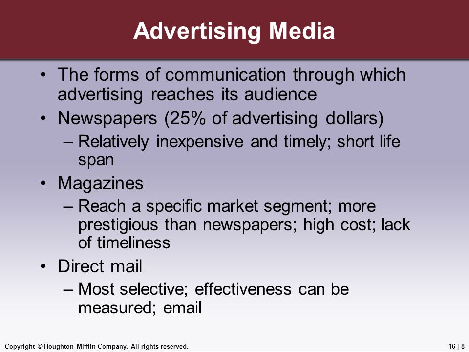 Advertising Media The forms of communication through which advertising reaches its audience. Newspapers (25% of advertising dollars)