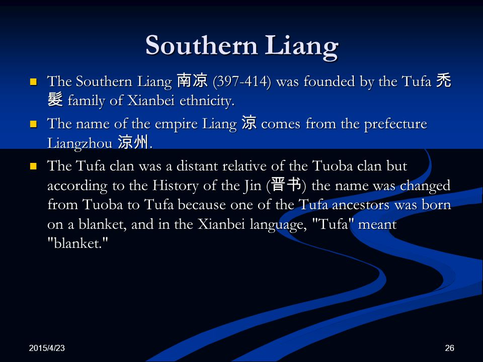 Southern Liang The Southern Liang 南凉 (397-414) was founded by the Tufa 禿髮 family of Xianbei ethnicity.