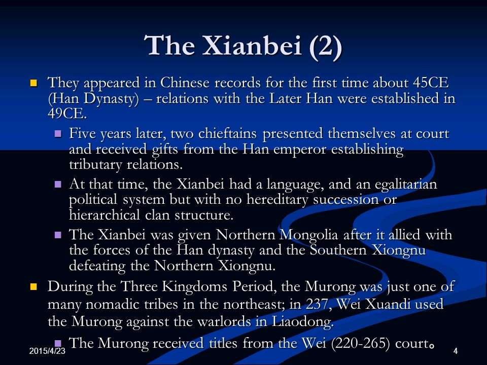 The Xianbei (2) They appeared in Chinese records for the first time about 45CE (Han Dynasty) – relations with the Later Han were established in 49CE.