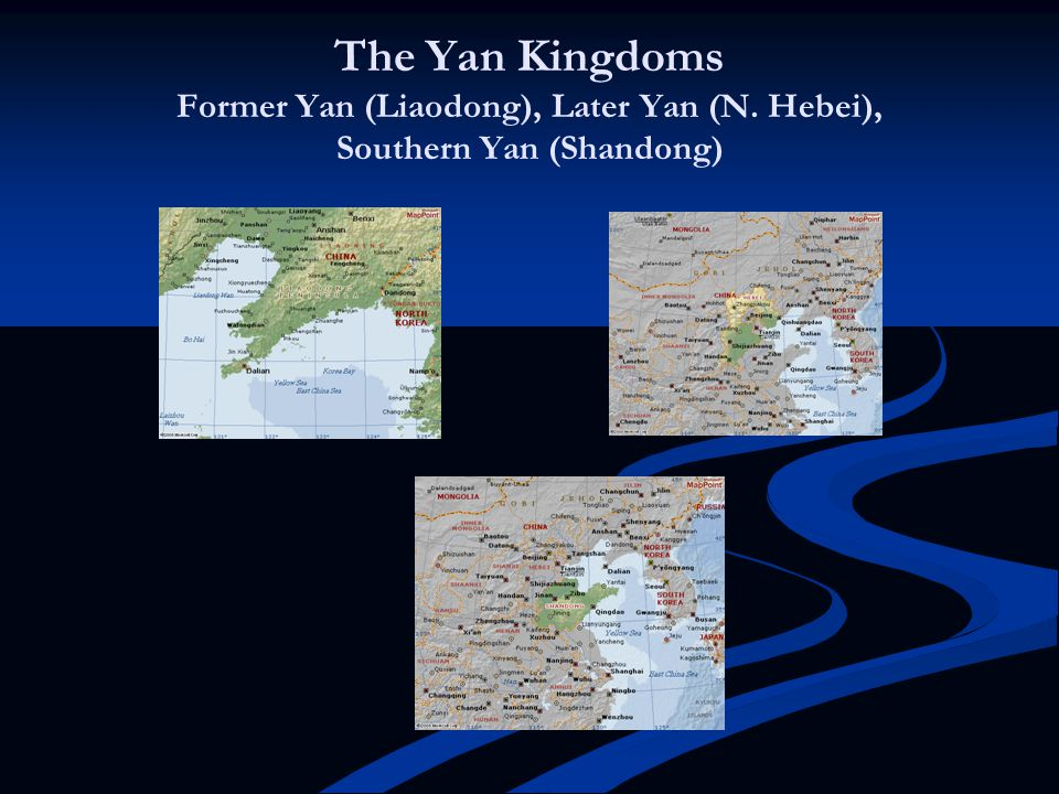 The Yan Kingdoms Former Yan (Liaodong), Later Yan (N