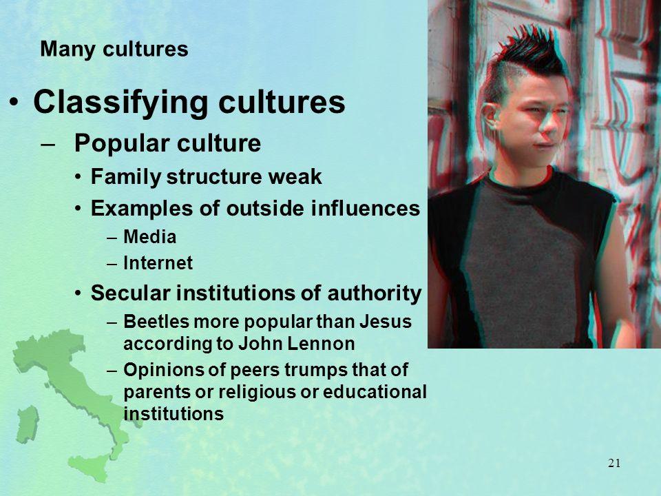 Classifying cultures Popular culture Many cultures