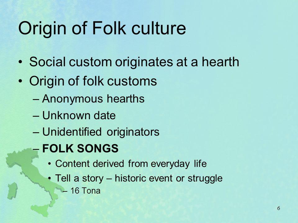 Origin of Folk culture Social custom originates at a hearth