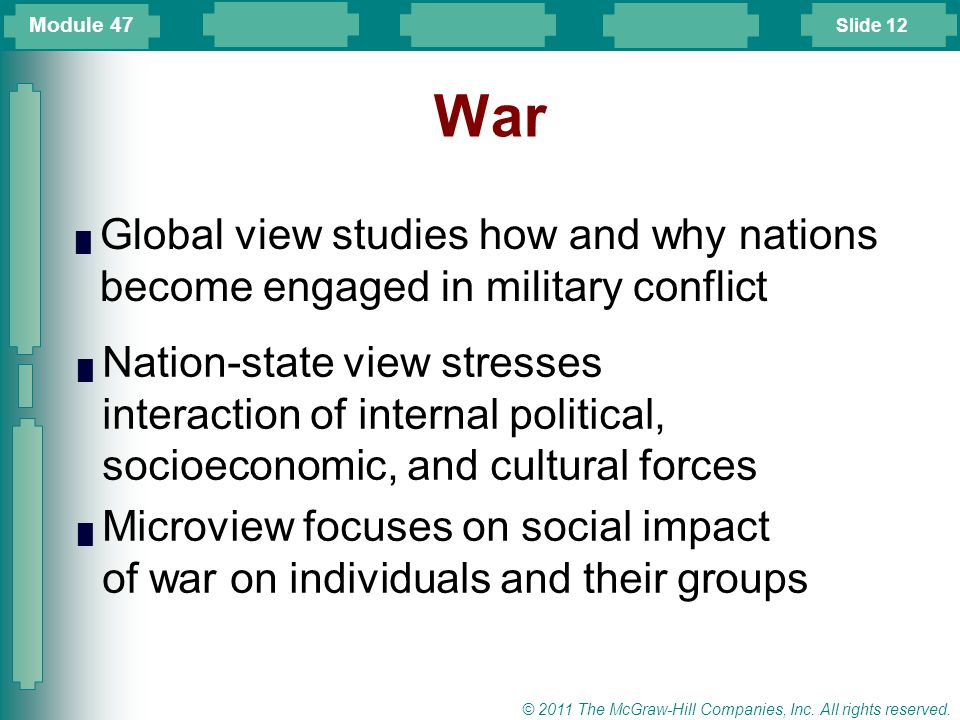 Module 47 War. Global view studies how and why nations become engaged in military conflict.