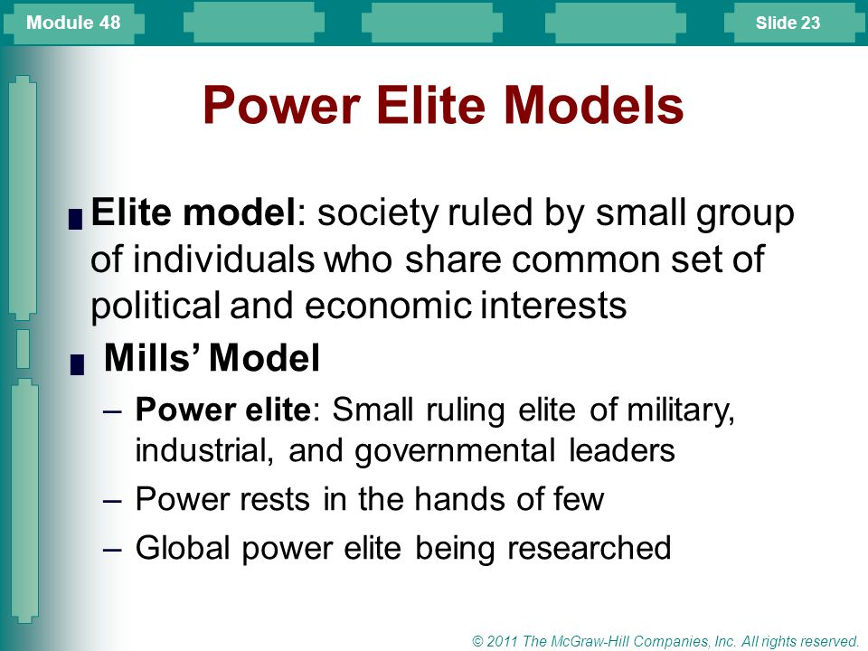 Module 48 Power Elite Models. Elite model: society ruled by small group of individuals who share common set of political and economic interests.