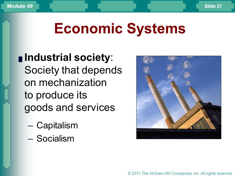 Module 49 Economic Systems. Industrial society: Society that depends on mechanization to produce its goods and services.