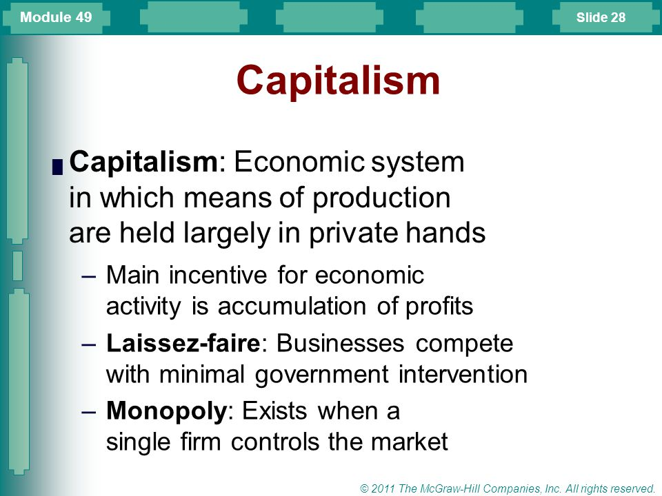Module 49 Capitalism. Capitalism: Economic system in which means of production are held largely in private hands.