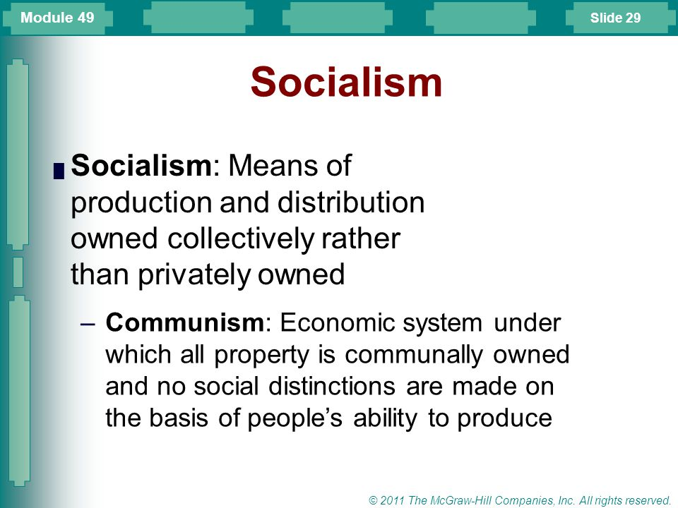 Module 49 Socialism. Socialism: Means of production and distribution owned collectively rather than privately owned.