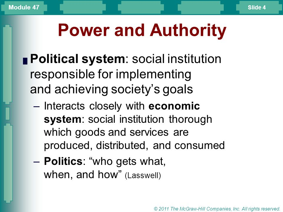 Module 47 Power and Authority. Political system: social institution responsible for implementing and achieving society's goals.