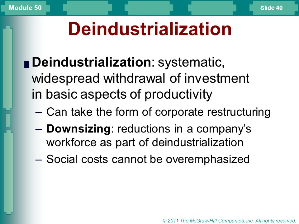 Module 50 Deindustrialization. Deindustrialization: systematic, widespread withdrawal of investment in basic aspects of productivity.