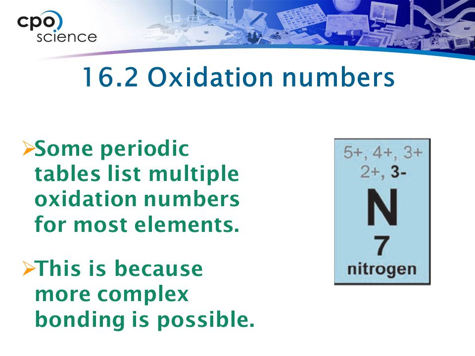 16.2 Oxidation numbers Some periodic tables list multiple oxidation numbers for most elements.