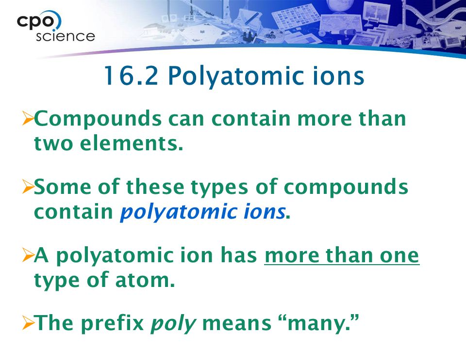16.2 Polyatomic ions Compounds can contain more than two elements.