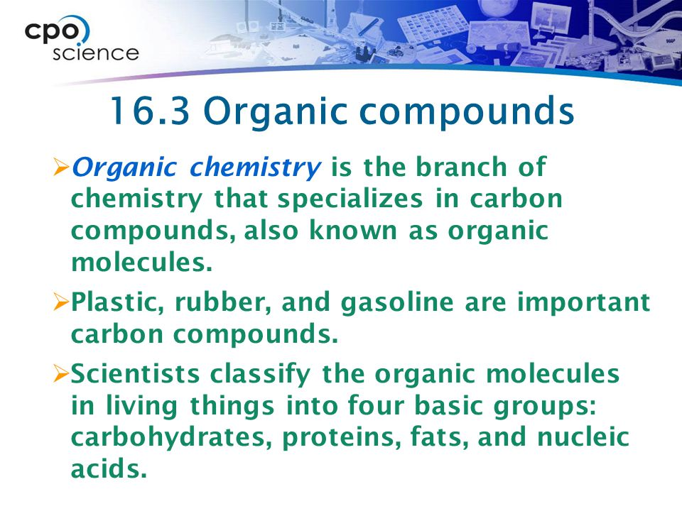 16.3 Organic compounds Organic chemistry is the branch of chemistry that specializes in carbon compounds, also known as organic molecules.