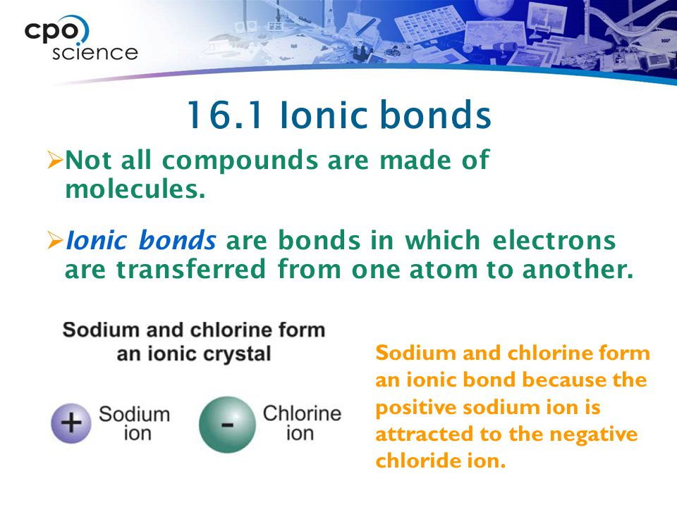 16.1 Ionic bonds Not all compounds are made of molecules.