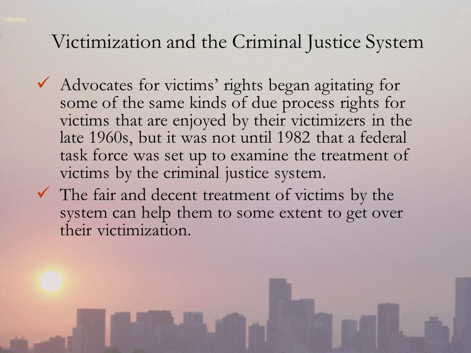 Victimization and the Criminal Justice System