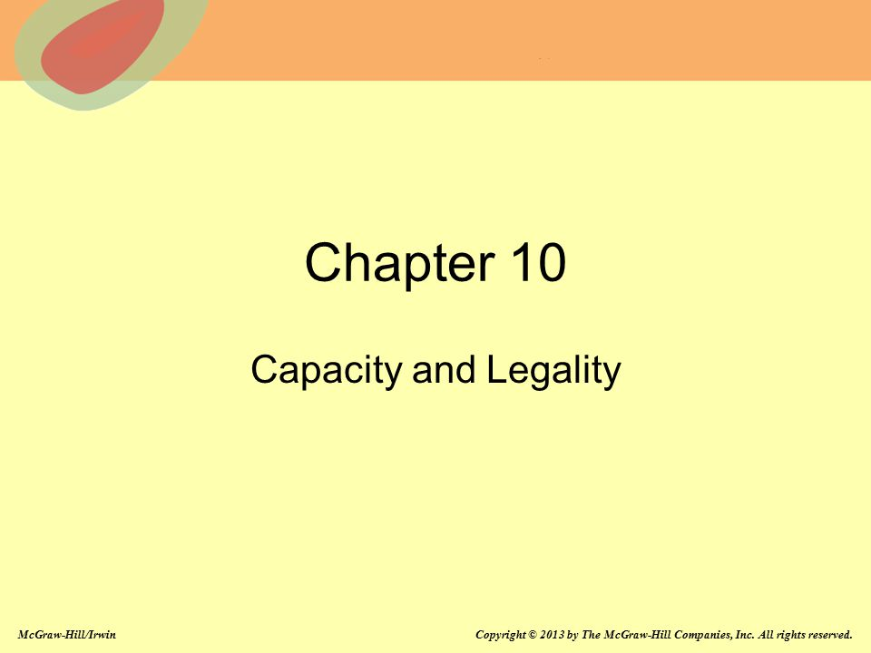 Chapter 10 Capacity and Legality Chapter 10: Capacity and Legality