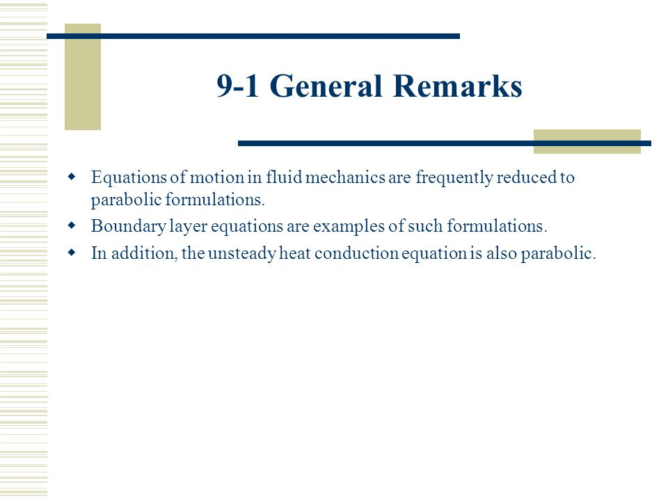 9-1 General Remarks Equations of motion in fluid mechanics are frequently reduced to parabolic formulations.