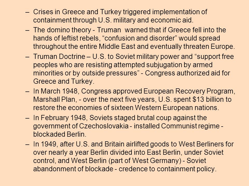 Crises in Greece and Turkey triggered implementation of containment through U.S. military and economic aid.
