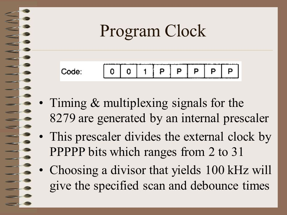 Program Clock Timing & multiplexing signals for the 8279 are generated by an internal prescaler.