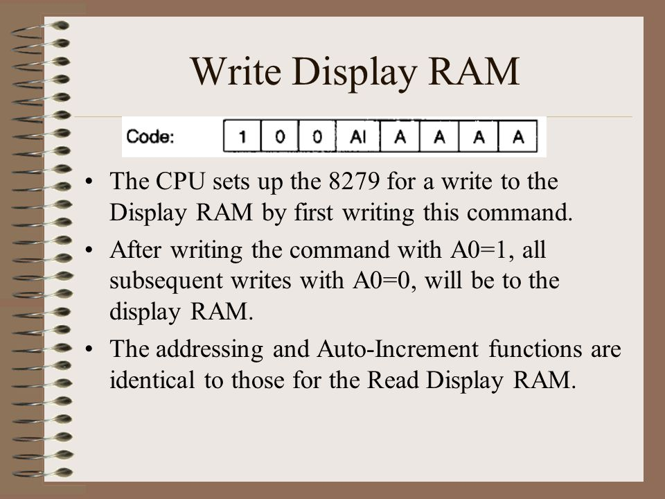 Write Display RAM The CPU sets up the 8279 for a write to the Display RAM by first writing this command.