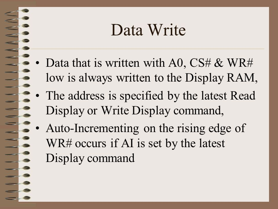 Data Write Data that is written with A0, CS# & WR# low is always written to the Display RAM,