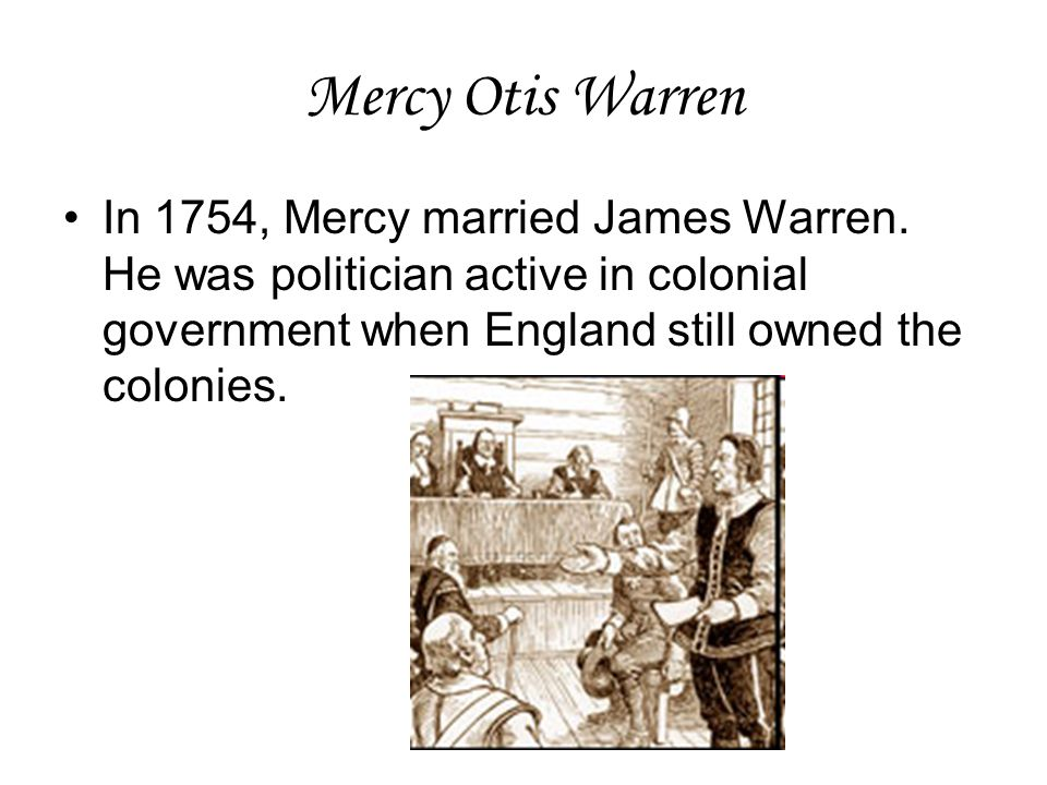Mercy Otis Warren In 1754, Mercy married James Warren.