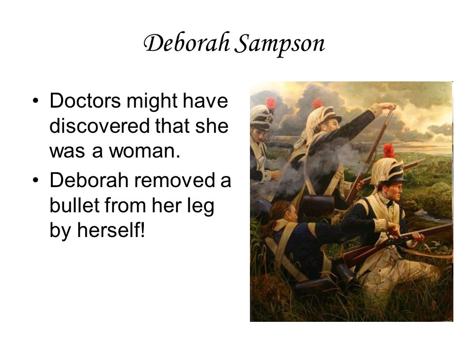 Deborah Sampson Doctors might have discovered that she was a woman.