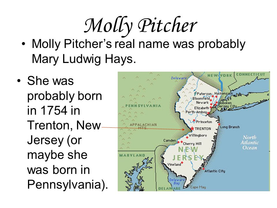 Molly Pitcher Molly Pitcher's real name was probably Mary Ludwig Hays.
