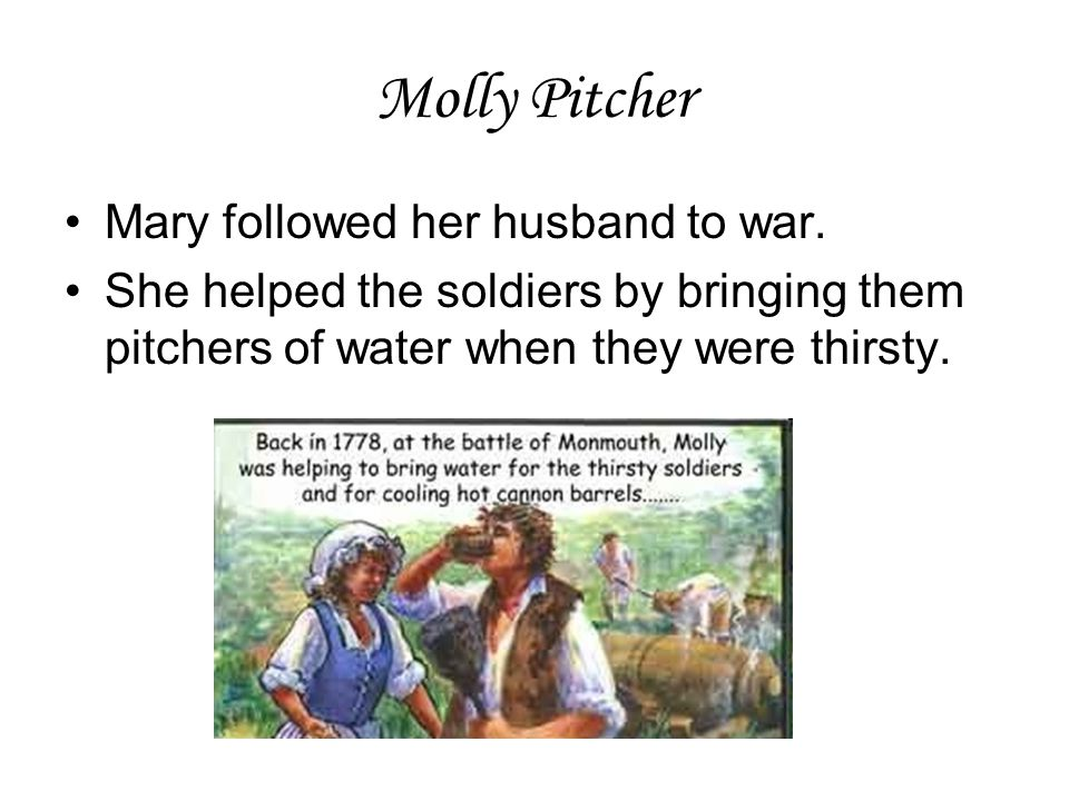 Molly Pitcher Mary followed her husband to war.