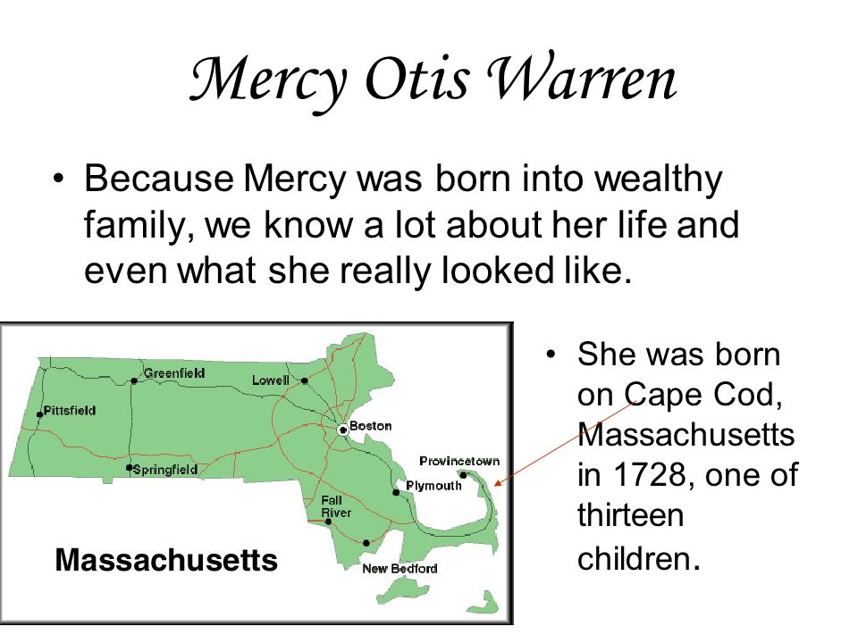 Mercy Otis Warren Because Mercy was born into wealthy family, we know a lot about her life and even what she really looked like.