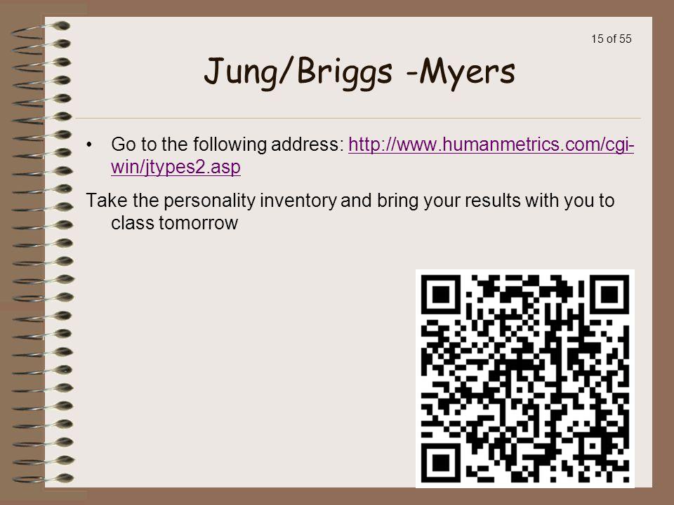 Jung/Briggs -Myers Go to the following address: http://www.humanmetrics.com/cgi-win/jtypes2.asp.