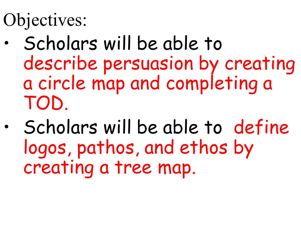Objectives: Scholars will be able to describe persuasion by creating a circle map and completing a TOD.