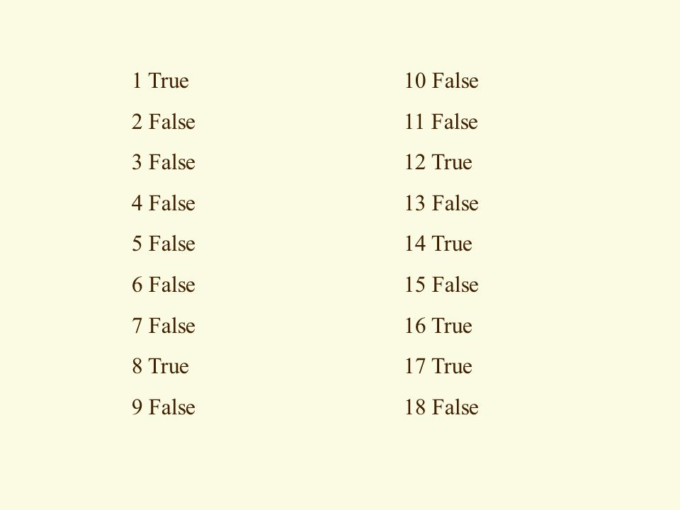 1 True 10 False 2 False 11 False. 3 False 12 True. 4 False 13 False. 5 False 14 True.