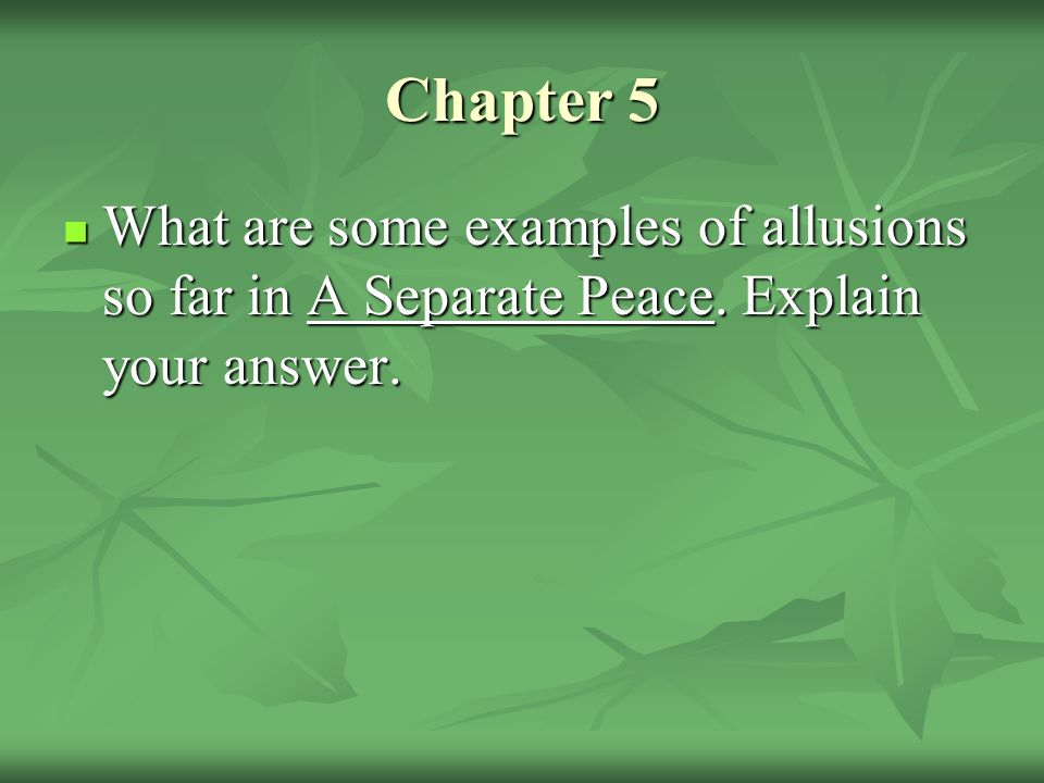 Chapter 5 What are some examples of allusions so far in A Separate Peace. Explain your answer.
