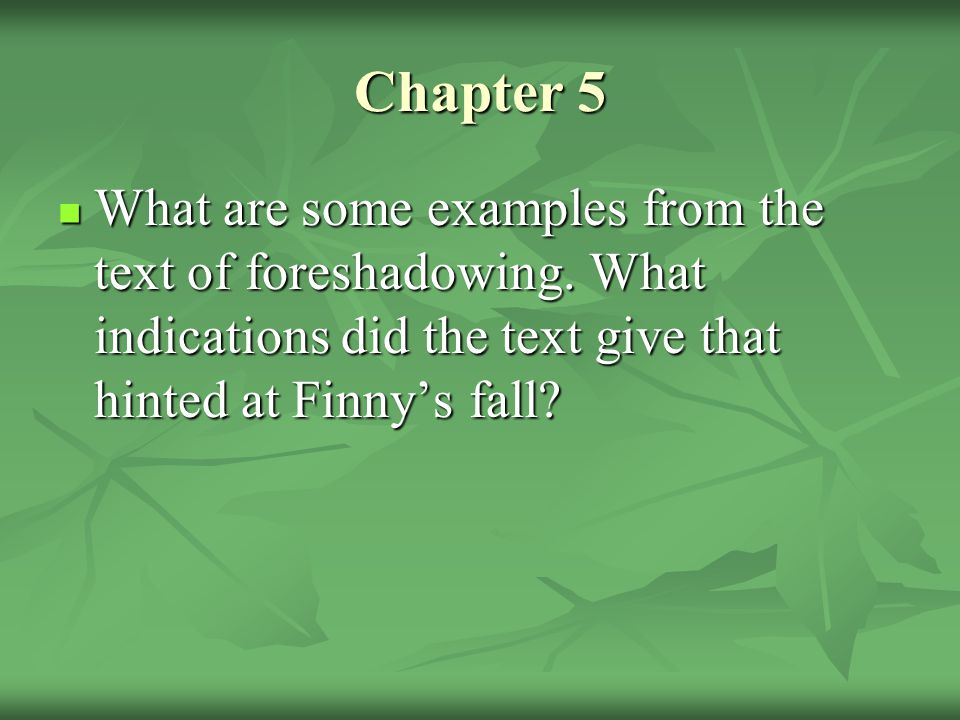Chapter 5 What are some examples from the text of foreshadowing.