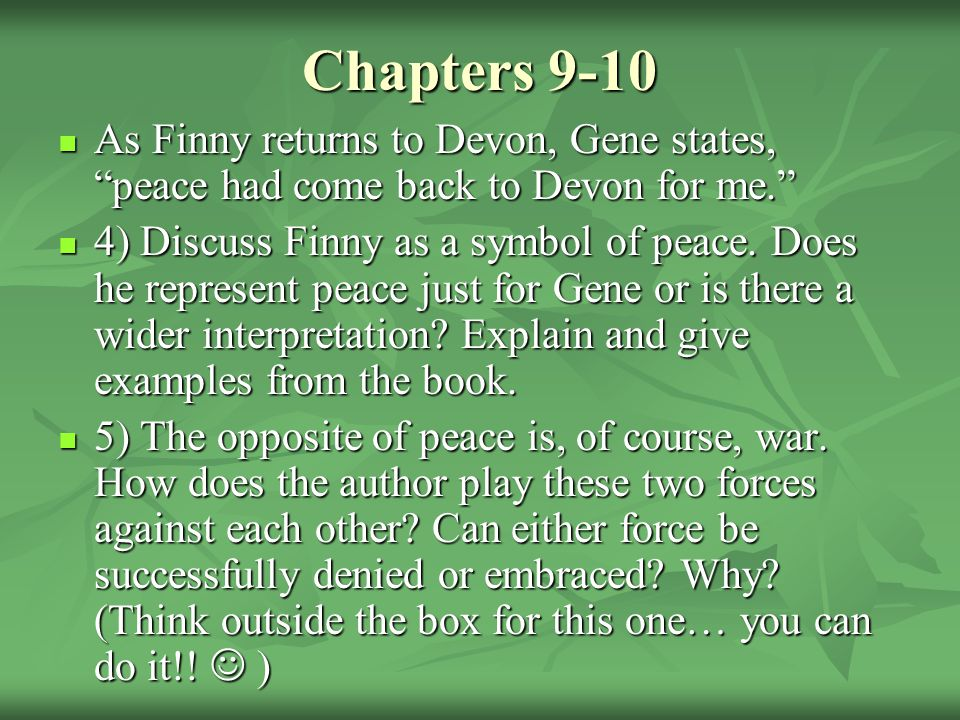 Chapters 9-10 As Finny returns to Devon, Gene states, peace had come back to Devon for me.