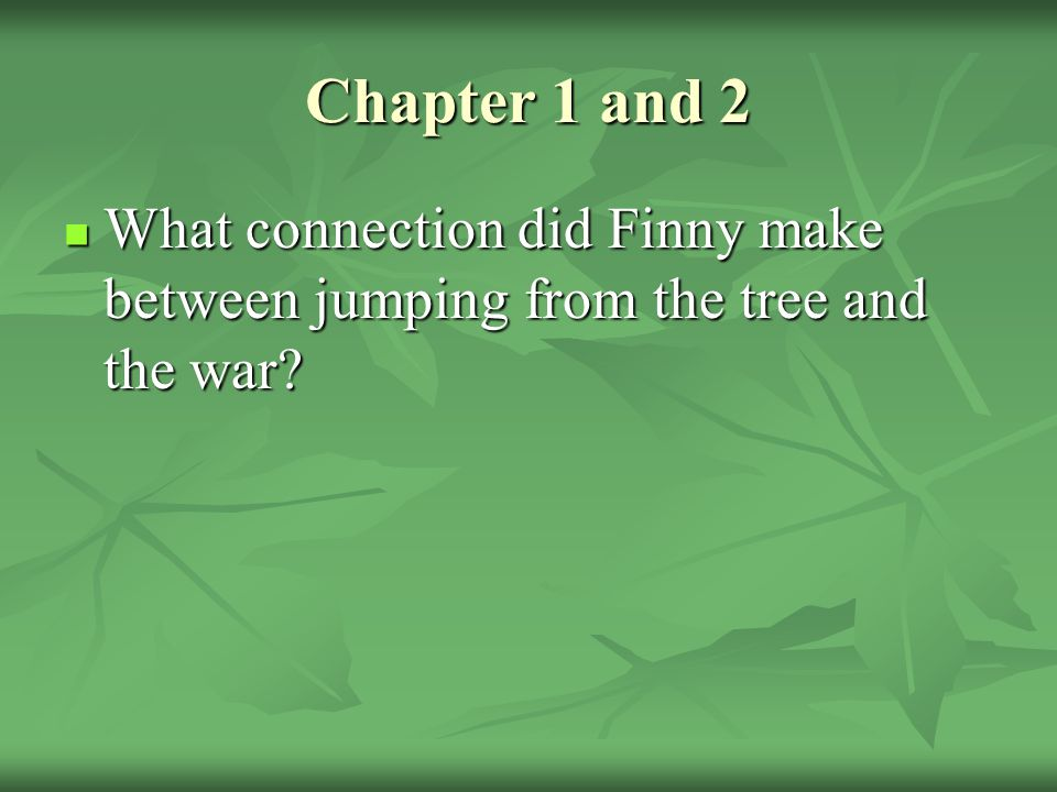 Chapter 1 and 2 What connection did Finny make between jumping from the tree and the war
