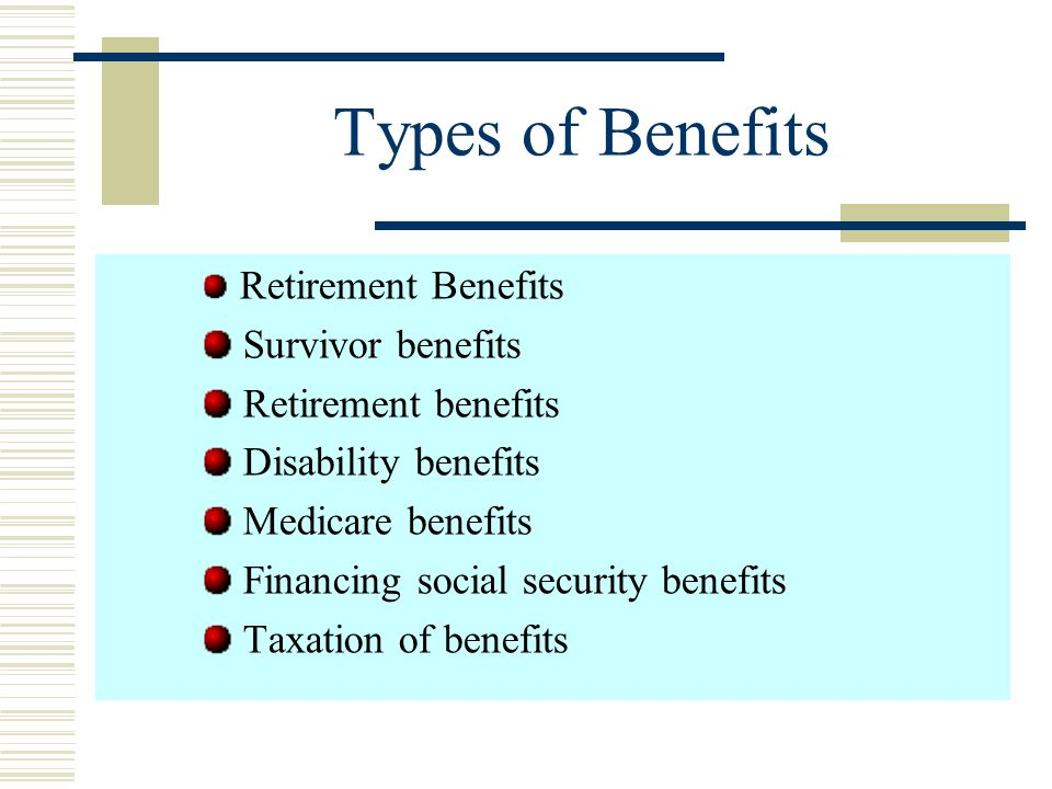 Types of Benefits Survivor benefits Retirement benefits